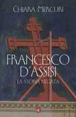 Libro Francesco d'Assisi. La storia negata Chiara Mercuri