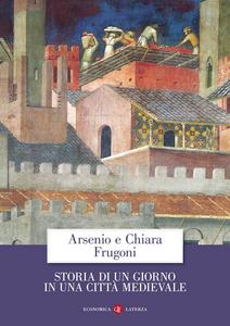 Libro Storia di un giorno in una città medievale Arsenio Frugoni , Chiara Frugoni