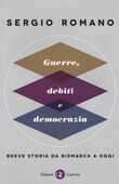 Libro Guerre, debiti e democrazia. Breve storia da Bismarck a oggi Sergio Romano