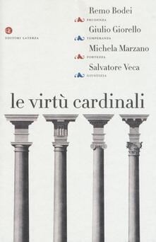 Le virtù cardinali. Prudenza, temperanza, fortezza, giustizia - Remo Bodei,Giulio Giorello,Michela Marzano - copertina