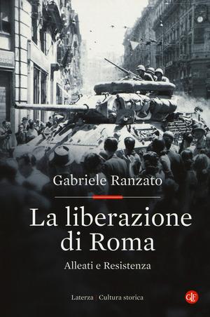 La liberazione di Roma. Alleati e Resistenza