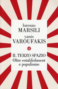 Libro Il terzo spazio. Oltre establishment e populismo Lorenzo Marsili , Yanis Varoufakis