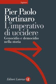 L' imperativo di uccidere. Genocidio e democidio nella storia - Pier Paolo Portinaro - ebook