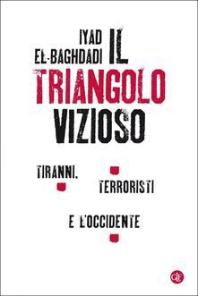 Il triangolo vizioso. Tiranni, terroristi e lOccidente.pdf