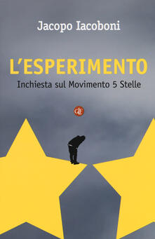 L' esperimento. Inchiesta sul Movimento 5 stelle - Jacopo Iacoboni - copertina