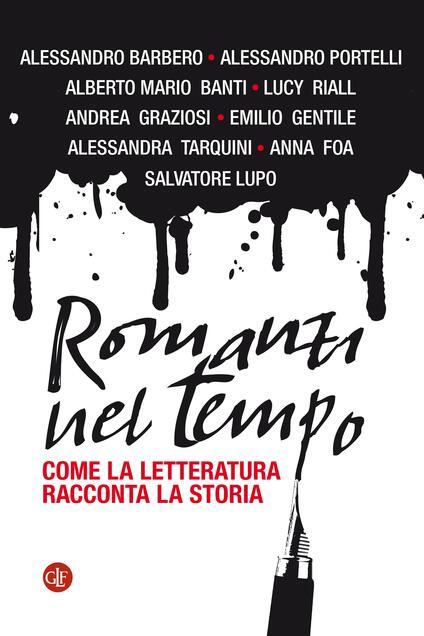 Romanzi nel tempo. Come la letteratura racconta la storia - Alberto Mario Banti,Alessandro Barbero,Anna Foa,Emilio Gentile - ebook