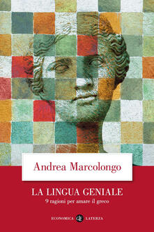 La lingua geniale. 9 ragioni per amare il greco - Andrea Marcolongo - copertina