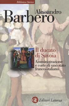 Librisulrazzismo.it Il ducato di Savoia. Amministrazione e corte di uno stato franco-italiano Image