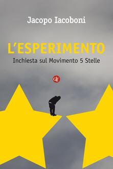 L' esperimento. Inchiesta sul Movimento 5 stelle - Jacopo Iacoboni - ebook