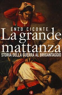 La grande mattanza. Storia della guerra al brigantaggio - Enzo Ciconte - copertina