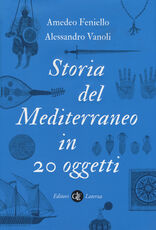 Libro Storia del Mediterraneo in 20 oggetti Amedeo Feniello Alessandro Vanoli