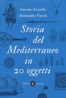 Storia del Mediterraneo in 20 oggetti - Amedeo Feniello,Alessandro Vanoli - copertina