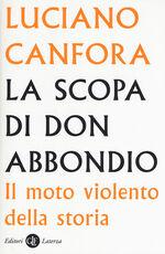Libro La scopa di don Abbondio. Il moto violento della storia Luciano Canfora