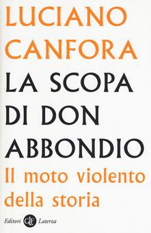 La scopa di don Abbondio. Il moto violento della storia - Luciano Canfora - copertina