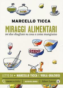 Equilibrifestival.it Miraggi alimentari. 99 idee sbagliate su cosa e come mangiamo letto da Marcello Ticca e Viola Graziosi. Audiolibro. CD Audio formato MP3. Ediz. integrale Image