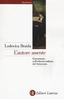 L autore assente. Lanonimato nelleditoria italiana del Settecento.pdf