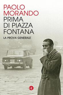 Prima di Piazza Fontana. La prova generale - Paolo Morando - copertina