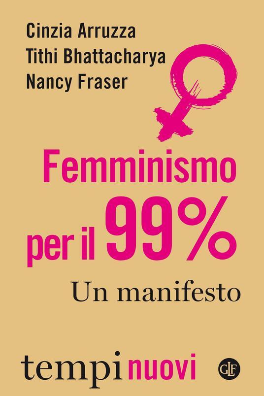 Femminismo per il 99%. Un manifesto - Alberto Prunetti,Cinzia Arruzza,Tithi Bhattacharya,Nancy Fraser - ebook