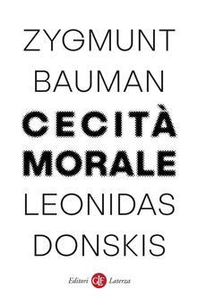 Cecità morale. La perdita di sensibilità nella modernità liquida - Zygmunt Bauman,Leonidas Donskis,Marco Cupellaro - ebook