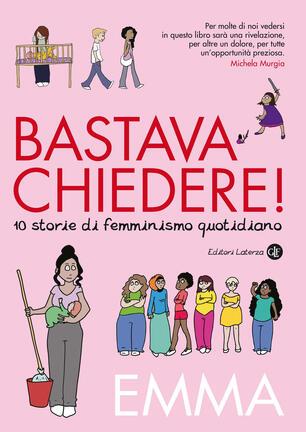 Libro Bastava chiedere! Dieci storie di femminismo quotidiano Emma