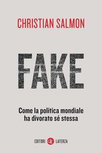 Libro Fake. Come la politica mondiale ha divorato sé stessa Christian Salmon