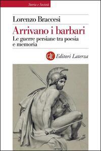 Libro Arrivano i barbari. Le guerre persiane tra poesia e memoria Lorenzo Braccesi