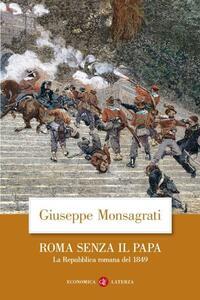 Libro Roma senza il papa. La Repubblica romana del 1849 Giuseppe Monsagrati
