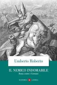 Libro Il nemico indomabile. Roma contro i Germani Umberto Roberto