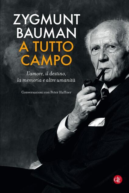 A tutto campo. L'amore, il destino, la memoria e altre umanità. Conversazioni con Peter Haffner - Zygmunt Bauman - copertina