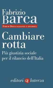 Cambiare rotta. Più giustizia sociale per il rilancio dell'Italia - Fabrizio Barca - ebook