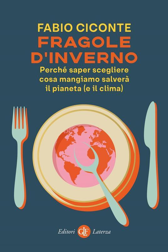 Fragole d'inverno. Perché saper scegliere cosa mangiamo salverà il pianeta (e il clima) - Fabio Ciconte - copertina