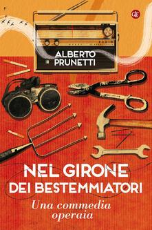 Nel girone dei bestemmiatori. Una commedia operaia - Alberto Prunetti - copertina