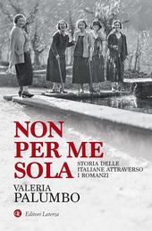 Copertina  Non per me sola : storia delle italiane attraverso i romanzi