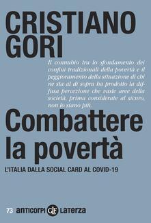 Combattere la povertà. L'Italia dalla Social card al Covid-19 - Cristiano Gori - copertina