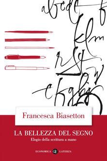 La bellezza del segno. Elogio della scrittura a mano - Francesca Biasetton - copertina