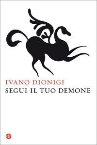 Segui il tuo demone. Quattro precetti più uno - Dionigi Ivano - wuz.it