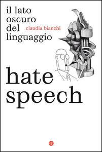 Libro Hate speech. Il lato oscuro del linguaggio Claudia Bianchi