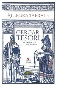 Libro Cercar tesori. Tra Medioevo ed Età Moderna Allegra Iafrate