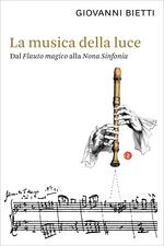 La musica della luce. Dal «Flauto magico» alla «Nona Sinfonia»