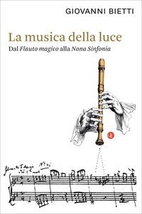 La La musica della luce. Dal «Flauto magico» alla «Nona Sinfonia» - Bietti Giovanni - wuz.it
