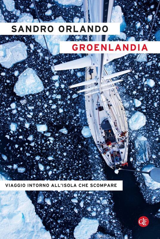 Groenlandia. Viaggio intorno all'isola che scompare - Sandro Orlando - copertina