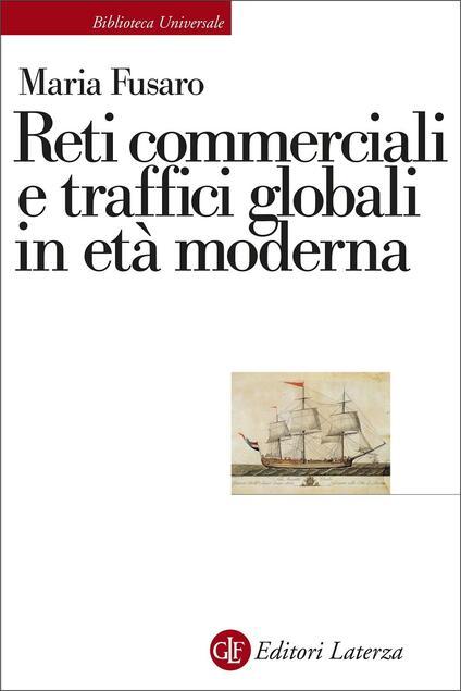 Reti commerciali e traffici globali in età moderna - Maria Fusaro - copertina
