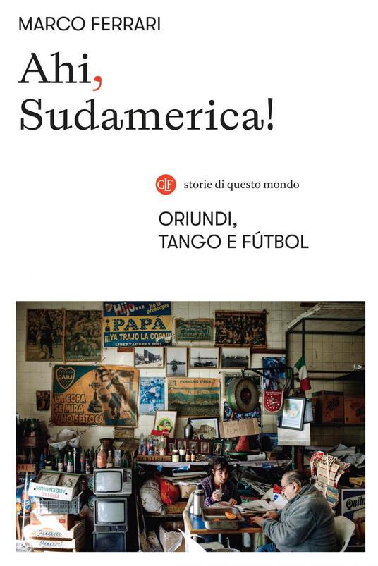 Ahi, Sudamerica! Oriundi, tango e fútbol - Marco Ferrari - ebook