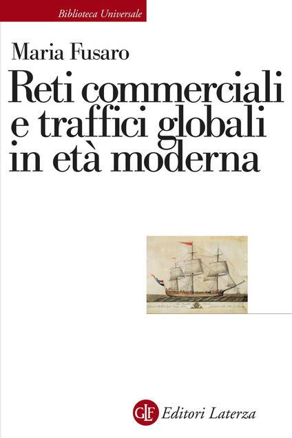 Reti commerciali e traffici globali in età moderna - Maria Fusaro - ebook