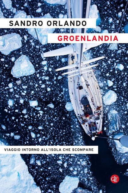 Groenlandia. Viaggio intorno all'isola che scompare - Sandro Orlando - ebook