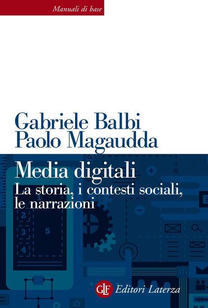 Media digitali. La storia, i contesti sociali, le narrazioni - Gabriele Balbi,Paolo Magaudda - ebook