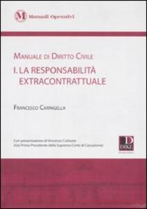 Manuale di diritto civile. Vol. 1: La responsabilità extracontrattuale.