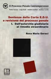 Sentenze della corte E.D.U. e revisione del processo penale. Vol. 1: Dall'autarchia giudiziaria al rimedio straordinario.