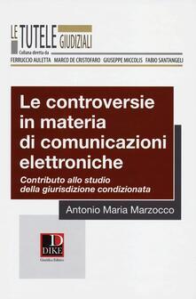 Le controversie in materia di comunicazioni elettroniche. Contributo allo studio della giurisdizione condizionata