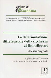 Libro La determinazione differenziale della ricchezza ai fini tributari. Riflessioni sull'inerenza nella tassazione attraverso le aziende Alessia Vignoli